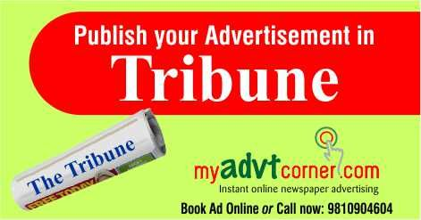 View Tribune Classified Advertisement Special Discount Packages, Rate Card and Tariff Online for Matrimonial, Name Change, Business, Property, Education, Recruitment, Shopping, Public Notice, Obituary and other category. Publishing Ad in Tribune Newspaper for New Delhi, Jalandhar, Dehradun and Bathinda Edition for Any Category is easy, simple and cost effective through 24 x 7 online booking service.