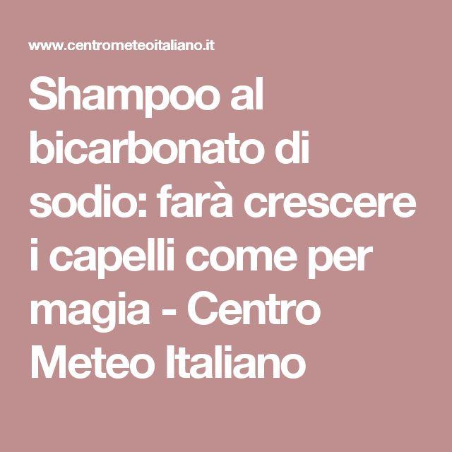 Shampoo al bicarbonato di sodio: farà crescere i capelli come per magia - Centro Meteo Italiano