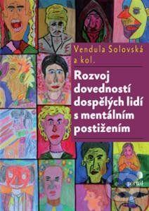 Rozvoj dovedností dospělých lidí s mentálním postižením (Vendula Solovská, Martina Kunčíková, Petra Jurkovičová)