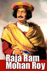 Raja Ram Mohan Roy was born on 22nd May, 1772, in Radhanagar, district Burdwan, West Bengal.