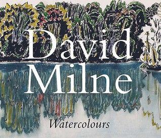 David Milne Watercolours by David Brown Milne & Katherine Lochnan