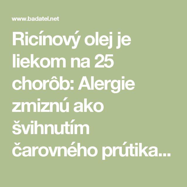 Ricínový olej je liekom na 25 chorôb: Alergie zmiznú ako švihnutím čarovného prútika | Alternatívna liečba | Strava a zdravie | Choroby | Prírodná medicína