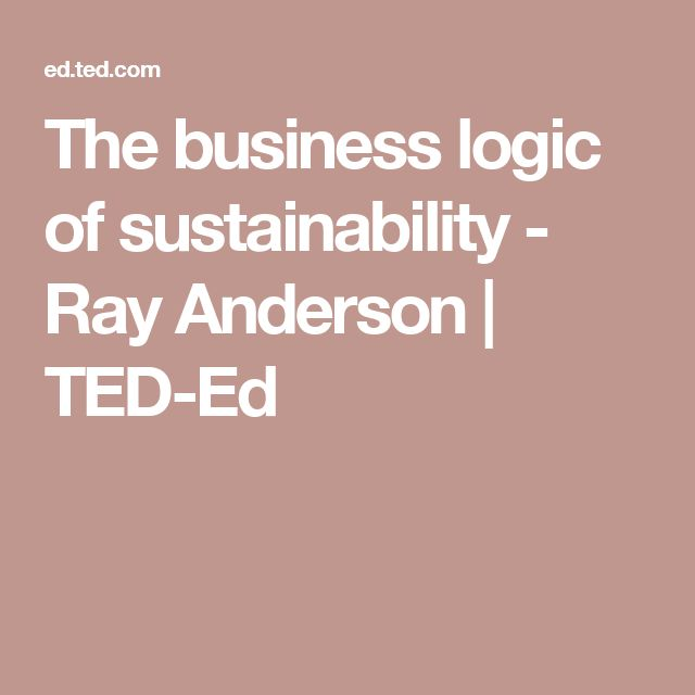 The business logic of sustainability - Ray Anderson   TED-Ed