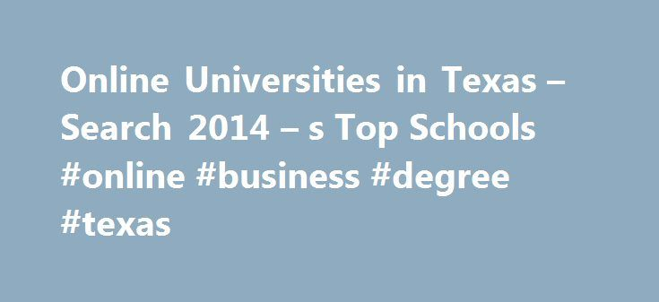 Online Universities in Texas – Search 2014 – s Top Schools #online #business #degree #texas http://puerto-rico.remmont.com/online-universities-in-texas-search-2014-s-top-schools-online-business-degree-texas/  # Universities/Colleges in Texas Major Cities Established in 1923, Texas Tech University is a state research university located in Lubbock. With more than 30,000 students, it is one of the largest universities in Texas. It presents students with about 150 undergraduate, 100 graduate…