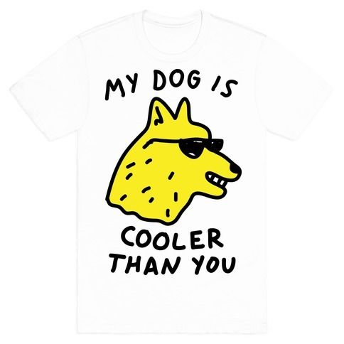 My+Dog+Is+Cooler+Than+You