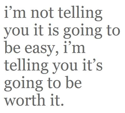so worth it :): Life, Inspiration, Easy, Quotes, Motivation, So True, Worthit, Living, Worth It