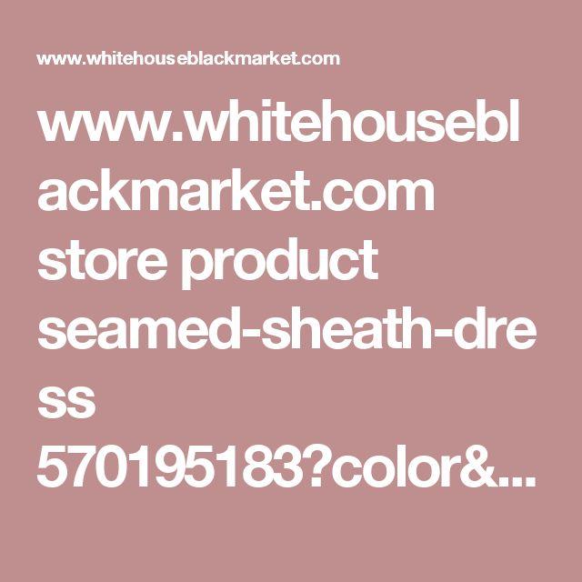 www.whitehouseblackmarket.com store product seamed-sheath-dress 570195183?color=1531&catId=sale&AID=11556065&PID=3902122&utm_medium=Affiliates&utm_source=Jo-Lynne+Shane&utm_campaign=AFC-CJ&utm_term=www.whitehouseblackmarket.com