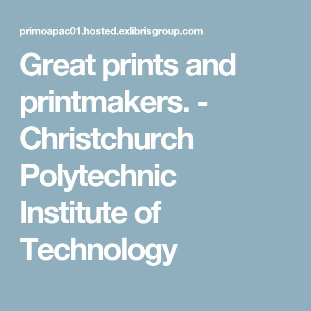 Great prints and printmakers. - Christchurch Polytechnic Institute of Technology