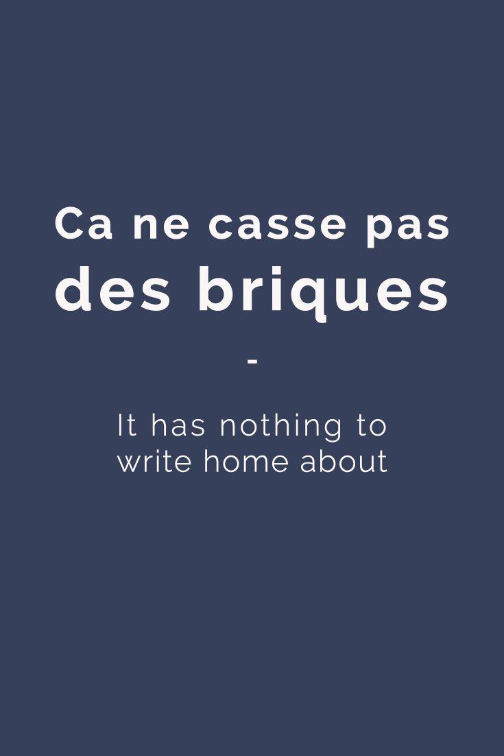 Ça ne casse pas des briques - It has nothing to write home about . Rien d'extraordinaire