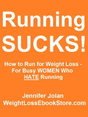 Running SUCKS! How to Run for Fast Weight Loss « Delay Gifts