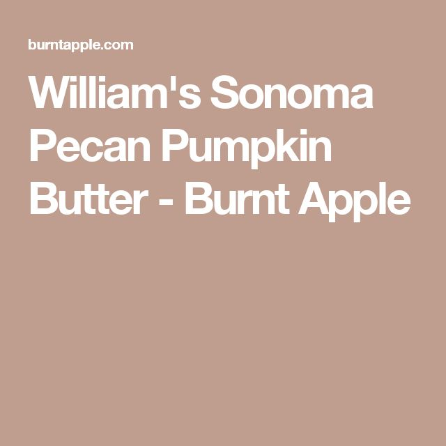 William's Sonoma Pecan Pumpkin Butter - Burnt Apple