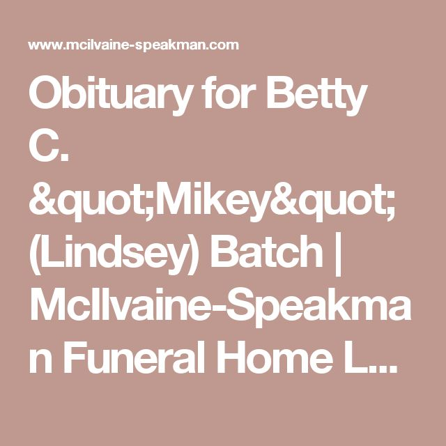"Obituary for Betty C. ""Mikey"" (Lindsey)  Batch 