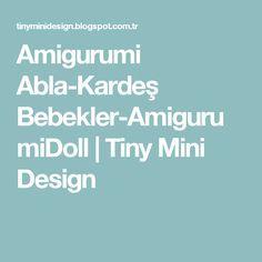 Amigurumi Abla-Kardeş Bebekler-AmigurumiDoll         |          Tiny Mini Design