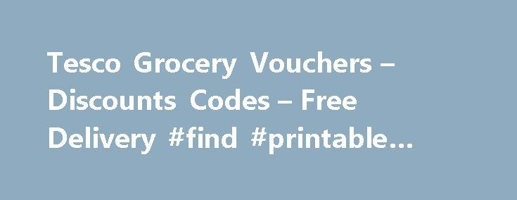 Tesco Grocery Vouchers u2013 Discounts Codes u2013 Free Delivery #find - printable vouchers