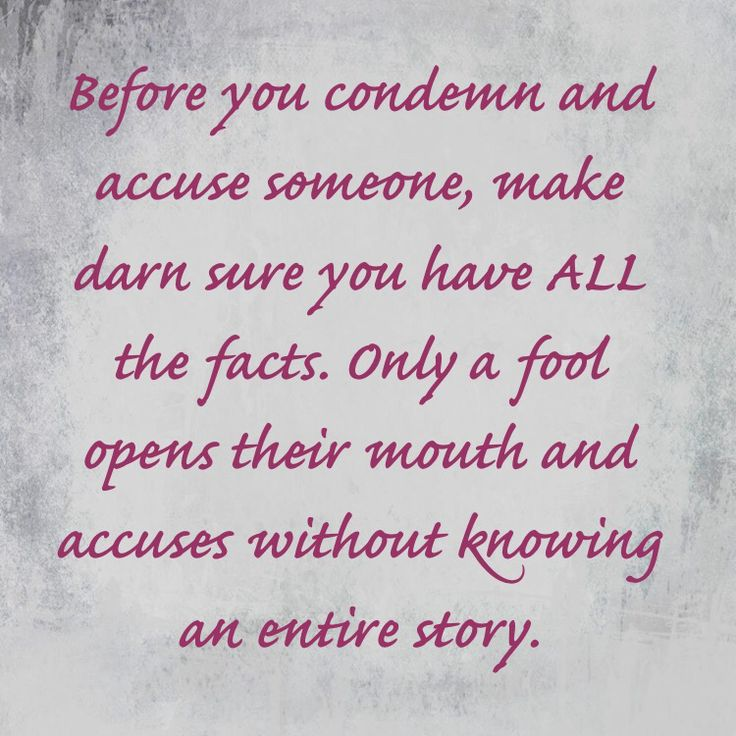 Keep your mouth shut in other people's circumstances and don't accuse. Only an idiot gets themselves involved in other people's issues. Don't make accusations when you don't witness. Just because someone tells you something, doesn't make it true.....