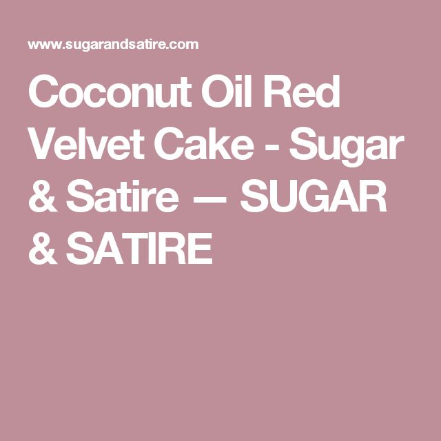 Coconut Oil Red Velvet Cake - Sugar & Satire — SUGAR & SATIRE