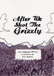 After We Shot The Grizzly by Dan Berry - comic illustrating The Handsome Family song of the same name.    Moody, atmospheric artwork, which pulls on the heart strings.