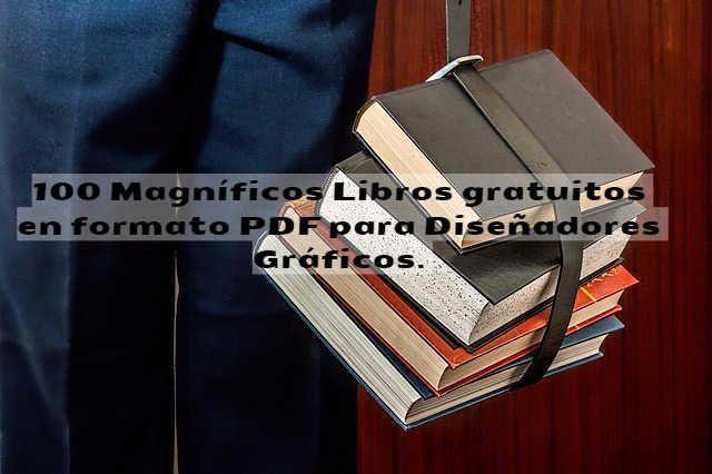 Listado de 100 Magníficos Libros gratuitos en formato PDF para Diseñadores Gráficos.
