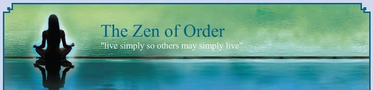 "The Zen of Order - ""live simply so others may simply live"""