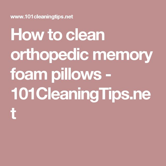 How to clean orthopedic memory foam pillows - 101CleaningTips.net