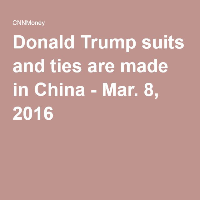Donald Trump suits and ties are made in China - Mar. 8, 2016