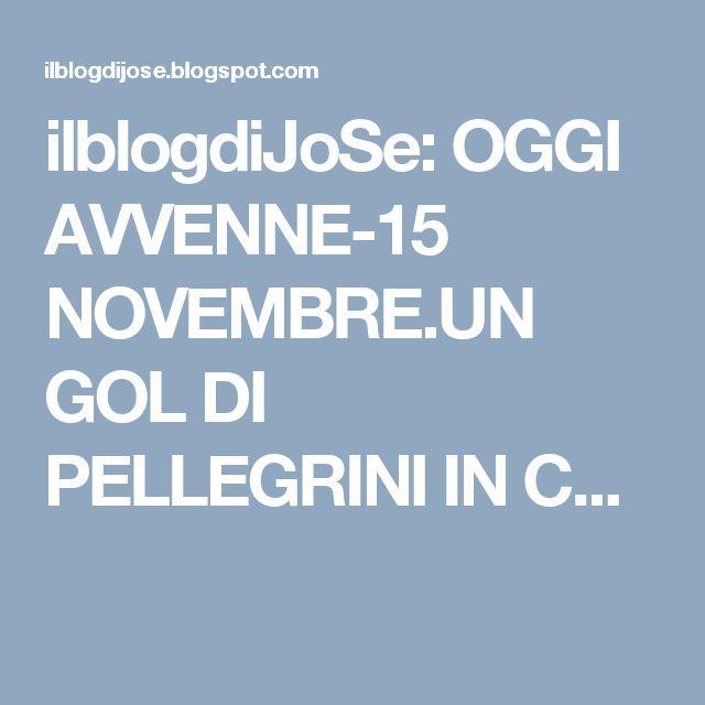 ilblogdiJoSe: OGGI AVVENNE-15 NOVEMBRE.UN GOL DI PELLEGRINI IN C...