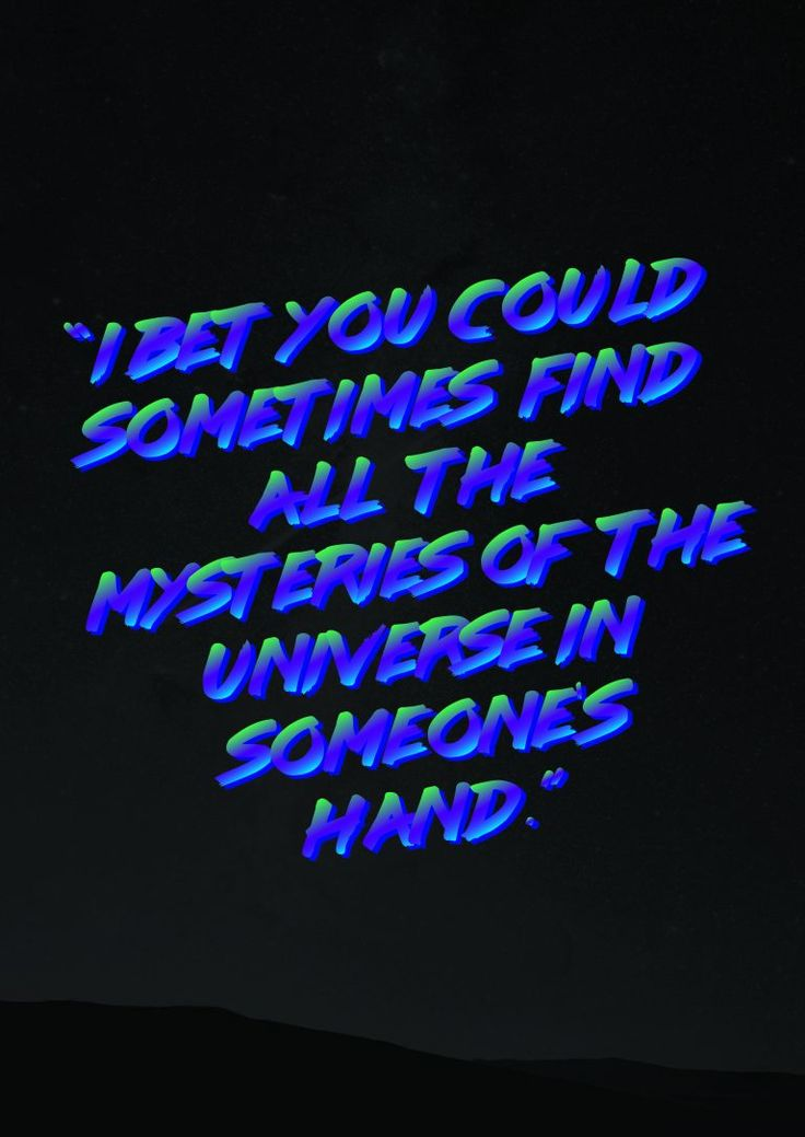 """""""I bet you could sometimes find all the mysteries of the universe in someone's hand."""""""