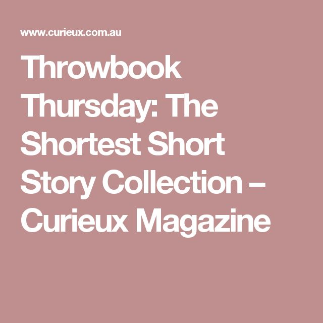 Throwbook Thursday: The Shortest Short Story Collection – Curieux Magazine