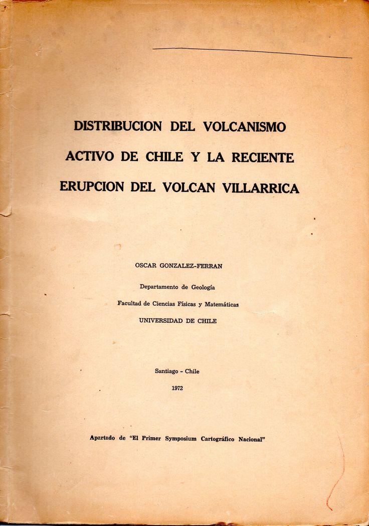Distribución del volcanismo activo de Chile y la reciente erupción del volcán Villarrica. Departamento de Geología Universidad de Chile. 1972.  Oscar González-Ferran (1933-2014)