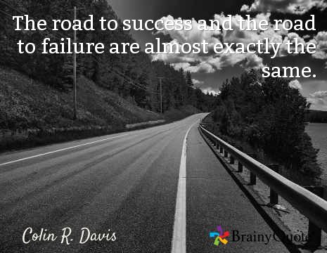 The road to success and the road to failure are almost exactly the same. / Colin R. Davis
