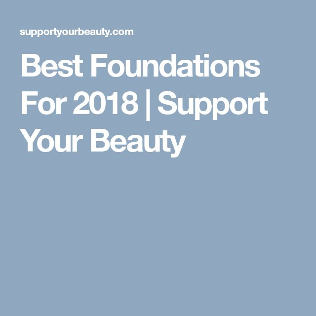 Best Foundations For 2018 | Support Your Beauty