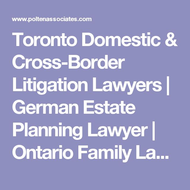 Toronto Domestic & Cross-Border Litigation Lawyers | German Estate Planning Lawyer | Ontario Family Law Firm