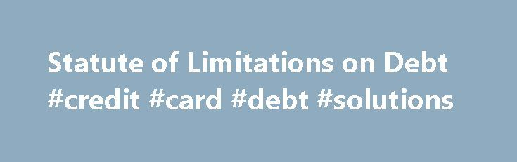 Statute of Limitations on Debt #credit #card #debt #solutions http://debt.nef2.com/statute-of-limitations-on-debt-credit-card-debt-solutions/  #national debt clock app # Statute of Limitations on Debt If debt is causing you distress, consult with a Bills.com debt relief partner to get no-cost advice about your debt resolution options. The statute of limitations listed below concern breach of contract. This is the legal reason a creditor must use to file a lawsuit against a delinquent…