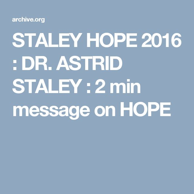 STALEY HOPE 2016 : DR. ASTRID STALEY :  2 min message on HOPE