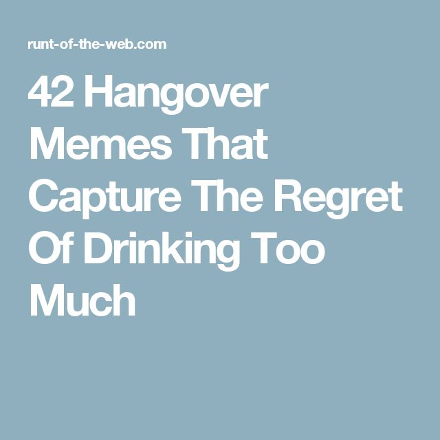 42 Hangover Memes That Capture The Regret Of Drinking Too Much