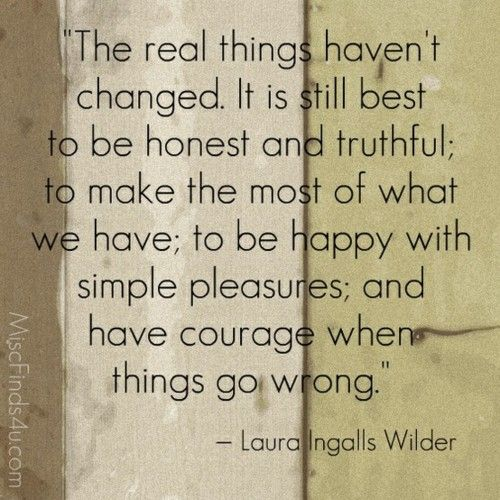 Laura Ingalls Wilder: Words Of Wisdom, Little Houses, The Real, Simple Pleasures, True Words, Laura Ingalls Wilderness, Real Things, Wise Woman, Wise Words