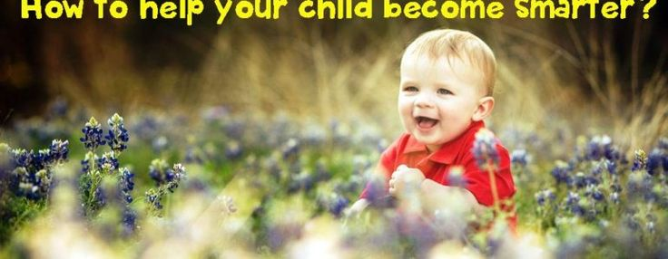 how to help your child become smarter? - Early childhood education