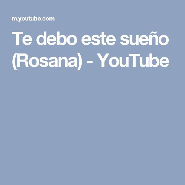 Te debo este sueño (Rosana) - YouTube