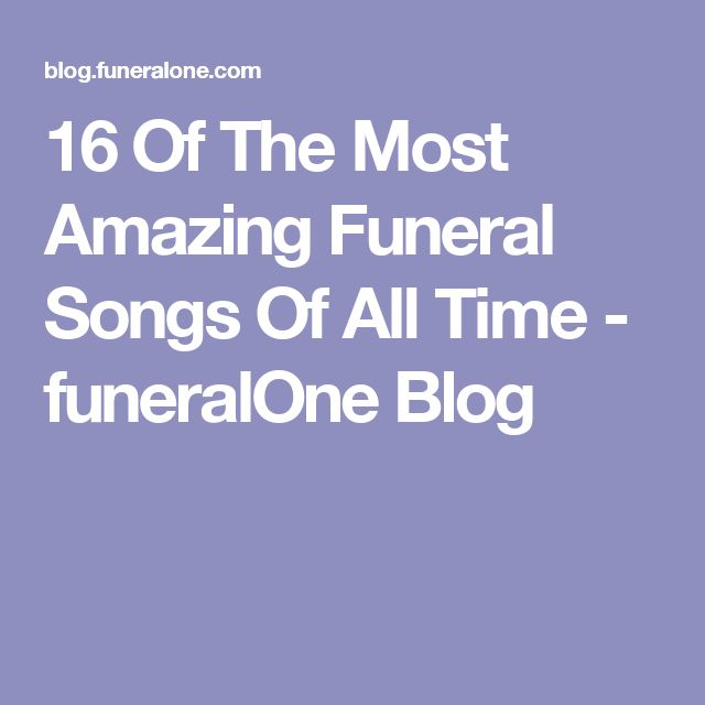 16 Of The Most Amazing Funeral Songs Of All Time - funeralOne Blog