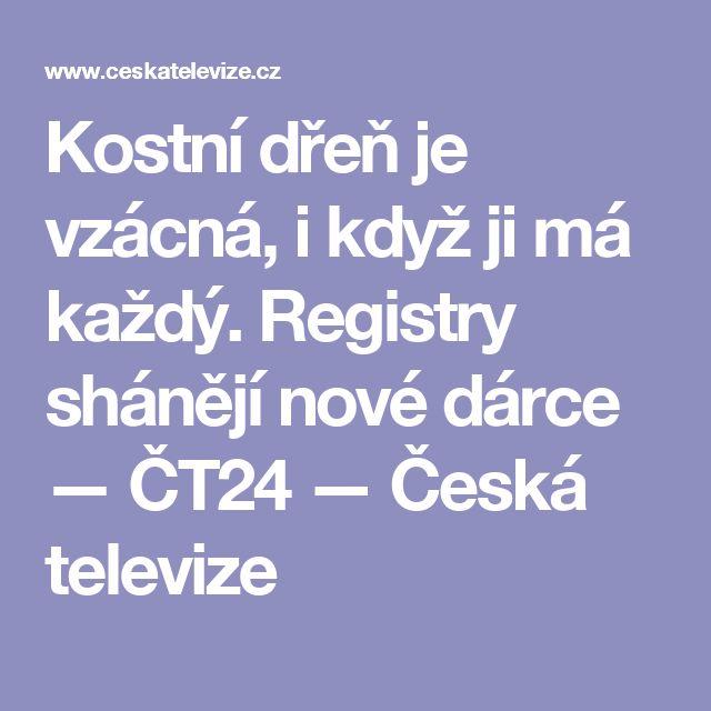 Kostní dřeň je vzácná, i když ji má každý. Registry shánějí nové dárce — ČT24 — Česká televize