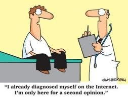 """Sweetie, i bet you have pts that say this!  """"I already diagnosed myself on the internet. I'm only here for a second opinion."""" lol"""