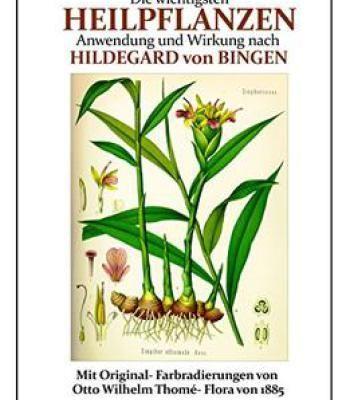 Die Wichtigsten Heilpflanzen – Anwendung Und Wirkung Nach Hildegard Von Bingen PDF