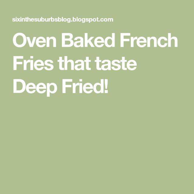 Oven Baked French Fries that taste Deep Fried!