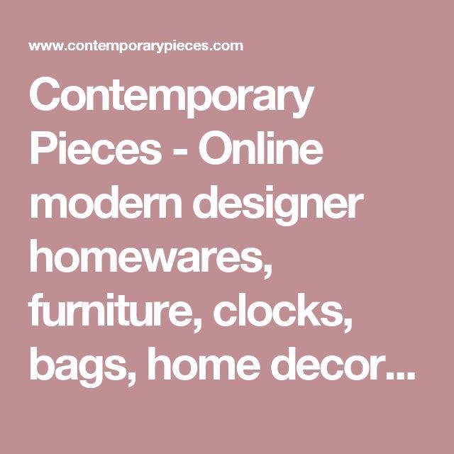 Contemporary Pieces - Online modern designer homewares, furniture, clocks, bags, home decor and kitchenware.
