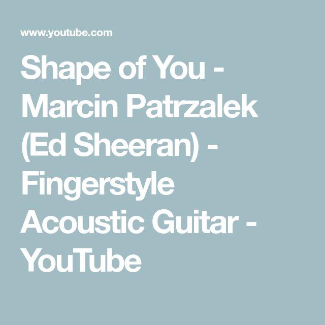Shape Of You Marcin Patrzalek Ed Sheeran Fingerstyle Acoustic Guitar Youtube Guitar Youtube Ed Sheeran Acoustic Guitar