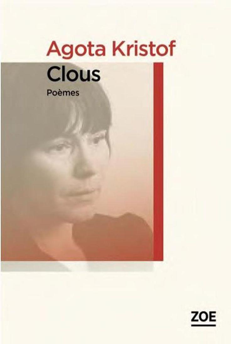 Clous = Szôgek : poèmes hongrois et français / Agota Kristof ; traduit du hongrois par Maria Maïlat. Éditions Zoé (4).