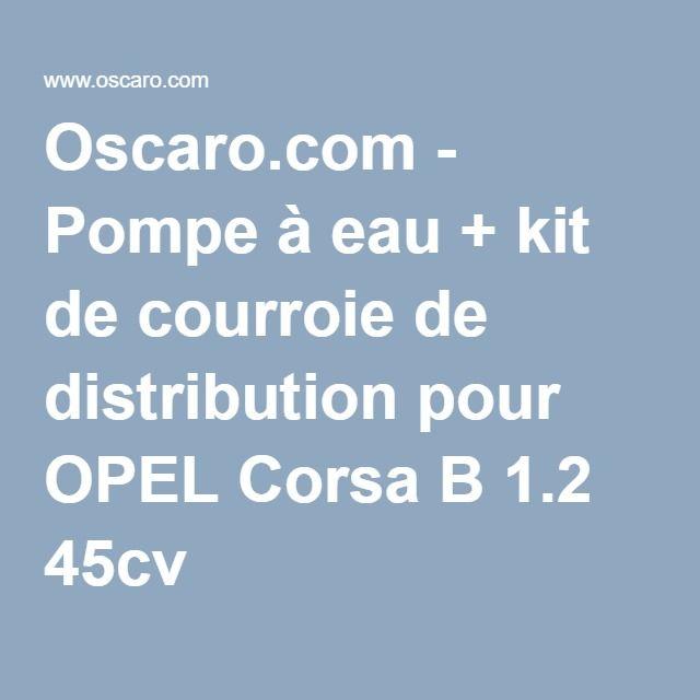 Oscaro.com - Pompe à eau + kit de courroie de distribution pour OPEL Corsa B 1.2 45cv