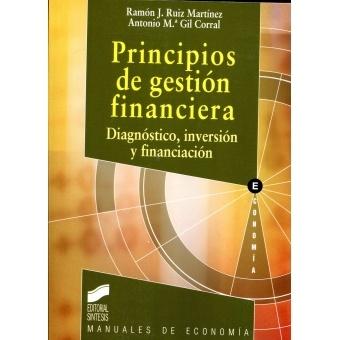 Principios de gestión financiera: diagnóstico, inversión y   financiación  / Ramón J. Ruiz Martínez, Antonio Mª Gil Corral. --   Madrid : Síntesis, D.L. 2012