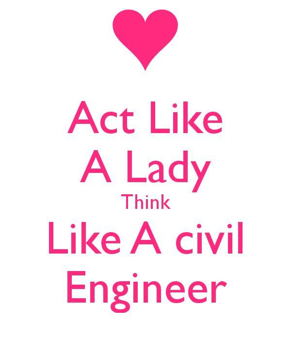 Act Like A Lady Think Like A civil Engineer