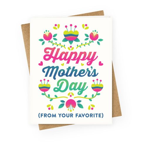 """This cute mother's day card features the text """"Happy Mother's Day (From Your Favorite)"""" for the best mom in the world, your mom. Perfect for mother's day, mother's day gifts, mothers day quotes, gifts for mom, funny mothers day, and celebrating moms!"""